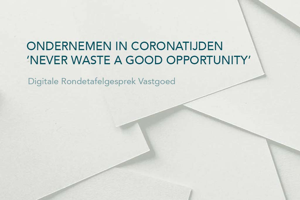 ONDERNEMEN IN CORONATIJDEN – 'NEVER WASTE A GOOD OPPORTUNITY'